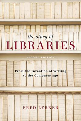 The Story of Libraries: From the Invention of Writing to the Computer Age