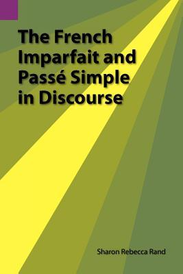 The French Imparfait And Passé Simple In Discourse Sharon R. Rand