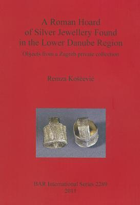 A Roman Hoard of Silver Jewellery Found in the Lower Danube Region Remza Koscevic
