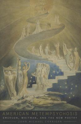 American Metempsychosis: Emerson, Whitman, and the New Poetry John Michael Corrigan