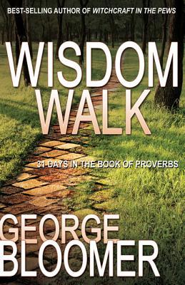 Wisdom Walk: 31 Days in the Book of Proverbs George Bloomer