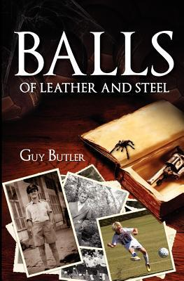 Balls of Leather and Steel (The Spider Trilogy #1) Guy  Butler