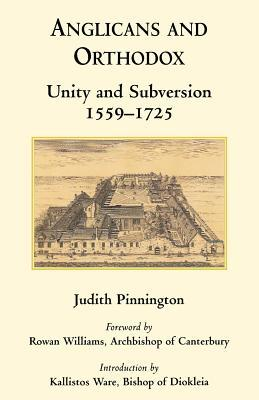 Anglicans And Orthodox: Unity And Subversion 1559 1725 Judith Pinnington