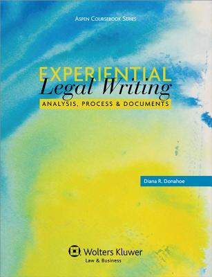 Experiential Legal Writing: Analysis, Process, and Documents  by  Donahoe