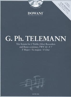 Telemann: Trio Sonata for 2 Treble (Alto) Recorders and Basso Continue, Twv 42: F7, F Major/Fa Majeur/F-Dur [With CD (Audio)] Georg Philipp Telemann