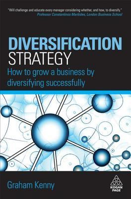 Diversification Strategy: How to Grow a Business  by  Diversifying Successfully by Graham Kenny