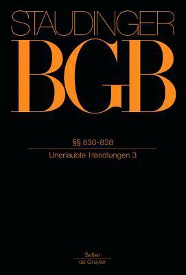 830-838: (Unerlaubte Handlungen 3) J. Von Staudinger