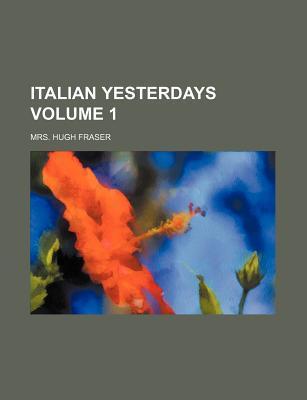 Italian Yesterdays  by  Hugh Fraser