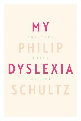 My Dyslexia (2011) by Philip Schultz