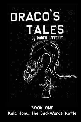 Dracos Tales: Kala Honu, the Backwords Turtle Karen Lafferty