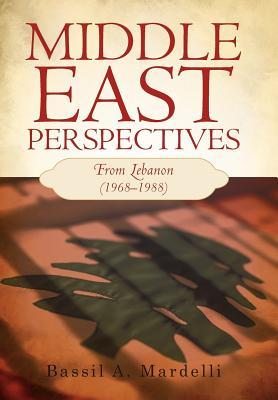 Middle East Perspectives: From Lebanon (1968-1988)  by  Bassil A. Mardelli