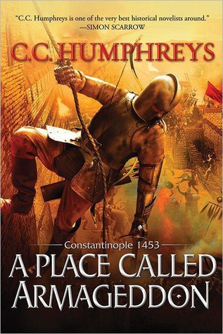 Book Review: C.C. Humphreys' A Place Called Armageddon: Constantinople 1453