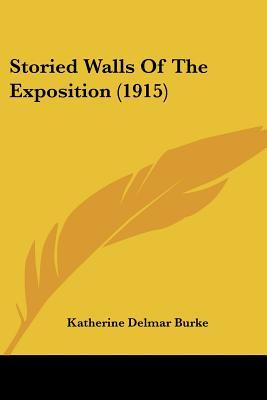 Storied Walls of the Exposition (1915)  by  Katherine Delmar Burke