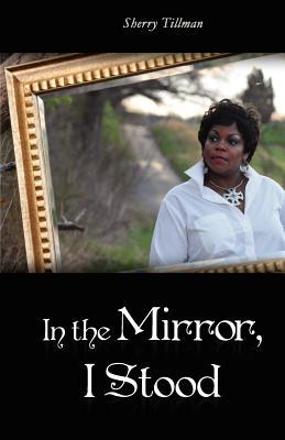 In the Mirror I Stood Sherry Tillman