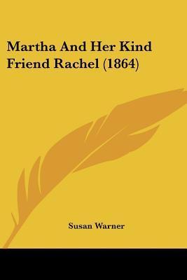Martha And Her Kind Friend Rachel  by  Susan Bogert Warner