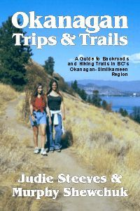 Okanagan Trips & Trails: A Guide To Backroads And Hiking Trails  by  Judie Steeves
