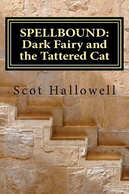 Spellbound: Dark Fairy and the Tattered Cat  by  Scot Hallowell