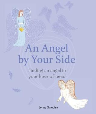 An Angel  by  Your Side: Finding an Angel in Your Hour of Need by Jenny Smedley