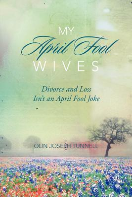 My April Fool Wives  by  Olin Joseph Tunnell