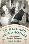 To Have and Have Another: A Hemingway Cocktail Companion