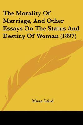 The Morality of Marriage, and other Essays on the Status and Destiny of Woman (1897)  by  Mona Caird