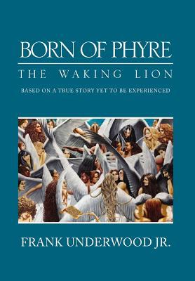 Born of Phyre: The Waking Lion  by  Frank Underwood Jr.