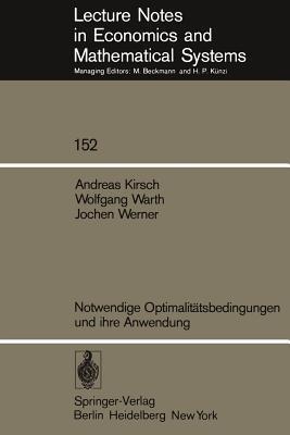 Notwendige Optimalitatsbedingungen Und Ihre Anwendung  by  A. Kirsch