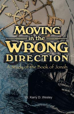 Moving in the Wrong Direction  by  Karry D. Wesley