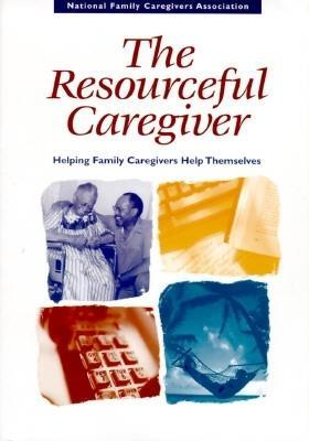 Resourceful Caregiver  by  National Family Caregiver Association