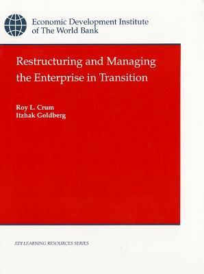 Restructuring and Managing the Enterprise in Transition Roy L. Crum