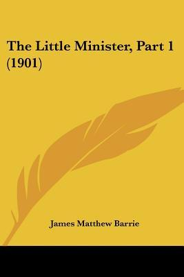The Little Minister, Part 1 (1901)  by  J.M. Barrie
