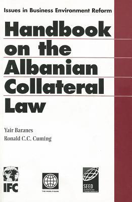 The Albanian Collateral Law System Handbook  by  Yair Baranes