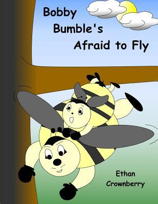 Bobby Bumbles Afraid to Fly  by  Ethan Crownberry