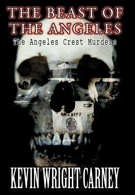 The Beast of the Angeles: The Angeles Crest Murders  by  Kevin Wright Carney