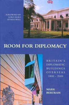 Room for Diplomacy: Britains Diplomatic Buildings Overseas 1800-2000  by  Mark Bertram