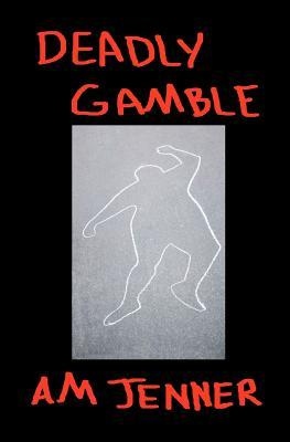 Deadly Gamble A.M. Jenner