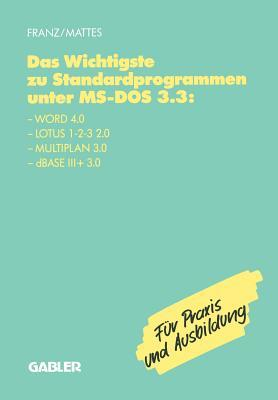 Das Wichtigste Zu Standardprogrammen Unter MS-DOS 3.3: Word 4.0, Lotus 1-2-3 2.0, Multiplan 3.0, dBASE III+ 3.0  by  Dietrich Franz
