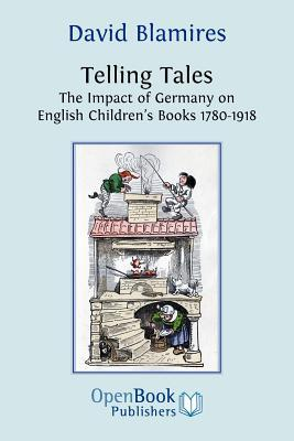 Telling Tales. the Impact of Germany on English Childrens Books 1780-1918. David Blamires
