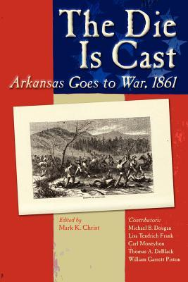 The Die Is Cast: Arkansas Goes to War, 1861  by  Mark Christ