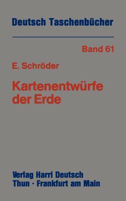 Kartenentwurfe Der Erde: Kartographische Abbildungsverfahren Aus Mathematischer Und Historischer Sicht  by  Eberhard Schröder
