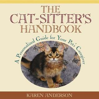 The Cat Sitters Handbook: A Personalized Guide for Your Pets Caregiver  by  Karen        Anderson