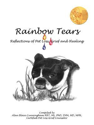 Rainbow Tears: Reflections of Pet Loss, Grief and Healing  by  Alan Cunningham