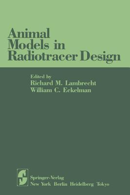 Animal Models in Radiotracer Design Richard M. Lambrecht