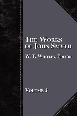 The Works of John Smyth - Volume 2 W. T. Whitley