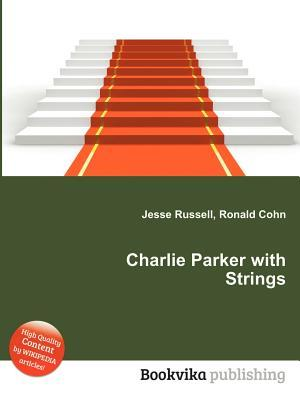 Charlie Parker with Strings  by  Jesse Russell