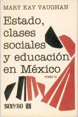 Estado, Clases Sociales y Educacion En Mexico, II  by  Mary Kay Vaughan