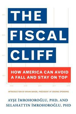 The Fiscal Cliff: How America Can Avoid a Fall and Stay on Top  by  Ayse Imrohoroglu