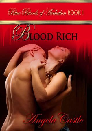 Blood Rich (Blue Bloods of Archalon, #1) Angela Castle