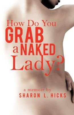 How Do You Grab a Naked Lady? by Sharon L. Hicks