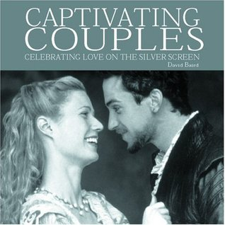 Captivating Couples: Celebrating Love on The Silver Screen David Baird